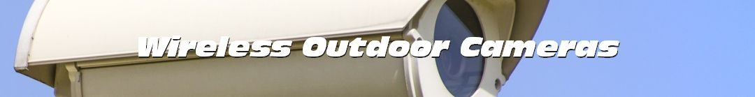 Wireless Outdoor Cameras